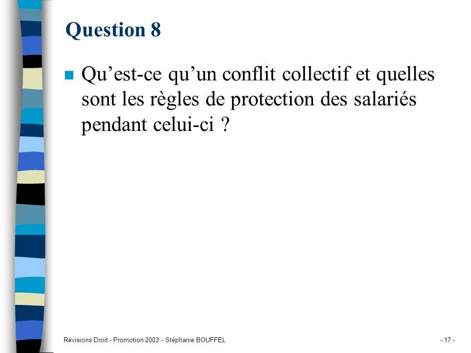 Révisions Droit - Promotion 2003 - Stéphanie BOUFFEL- 17 - Question 8 n Quest-ce quun conflit collectif et quelles sont les règles de protection des s