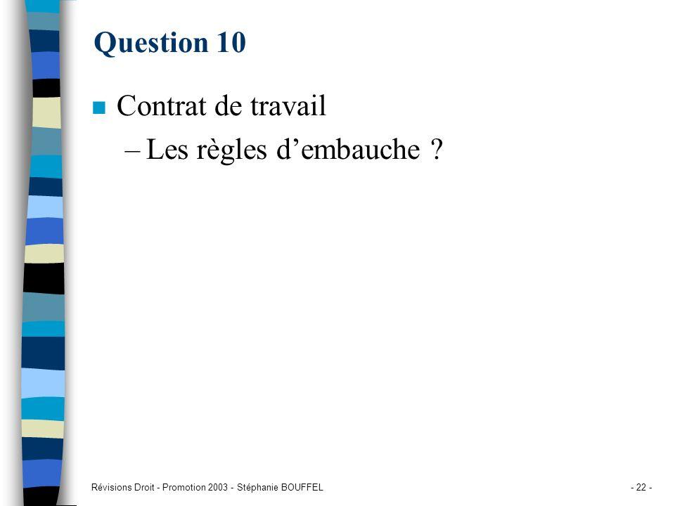 Révisions Droit - Promotion 2003 - Stéphanie BOUFFEL- 22 - Question 10 n Contrat de travail –Les règles dembauche ?