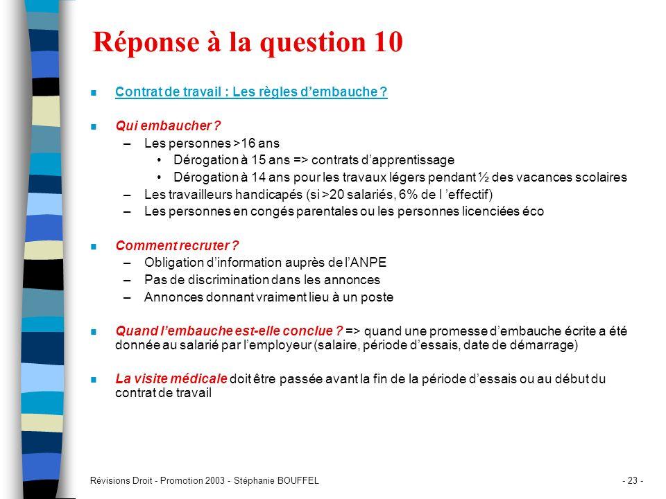 Révisions Droit - Promotion 2003 - Stéphanie BOUFFEL- 23 - Réponse à la question 10 n Contrat de travail : Les règles dembauche ? n Qui embaucher ? –L