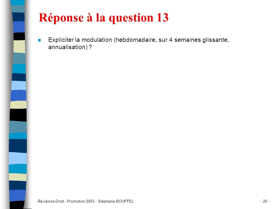 Révisions Droit - Promotion 2003 - Stéphanie BOUFFEL- 29 - Réponse à la question 13 n Expliciter la modulation (hebdomadaire, sur 4 semaines glissante
