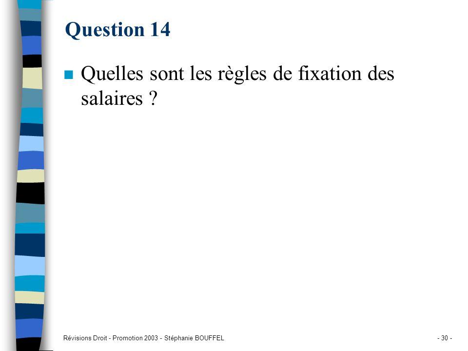 Révisions Droit - Promotion 2003 - Stéphanie BOUFFEL- 30 - Question 14 n Quelles sont les règles de fixation des salaires ?