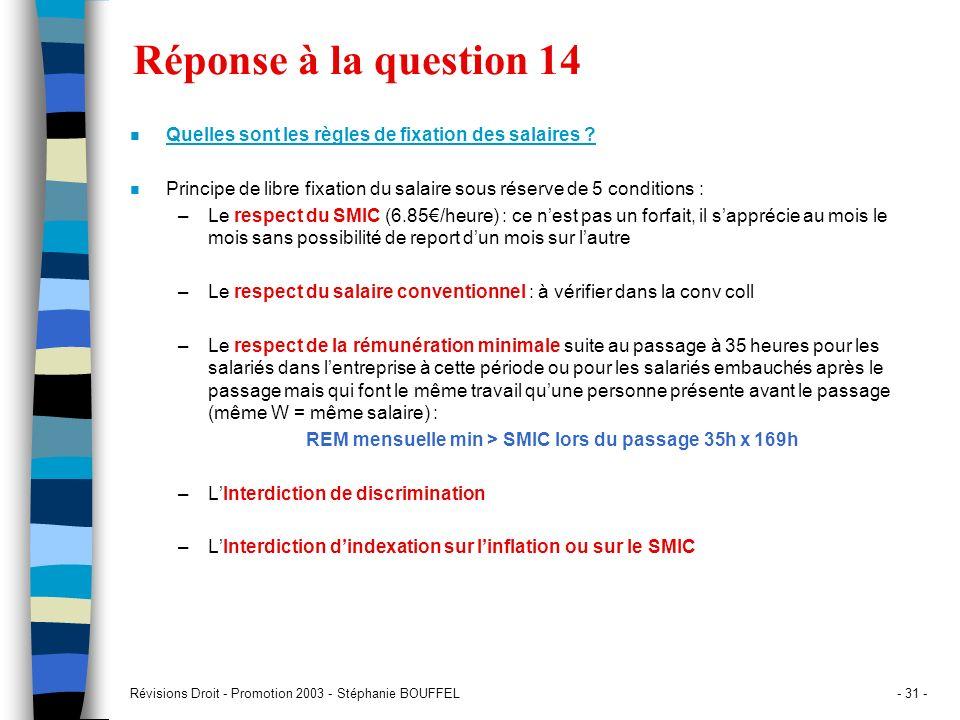 Révisions Droit - Promotion 2003 - Stéphanie BOUFFEL- 31 - Réponse à la question 14 n Quelles sont les règles de fixation des salaires ? n Principe de