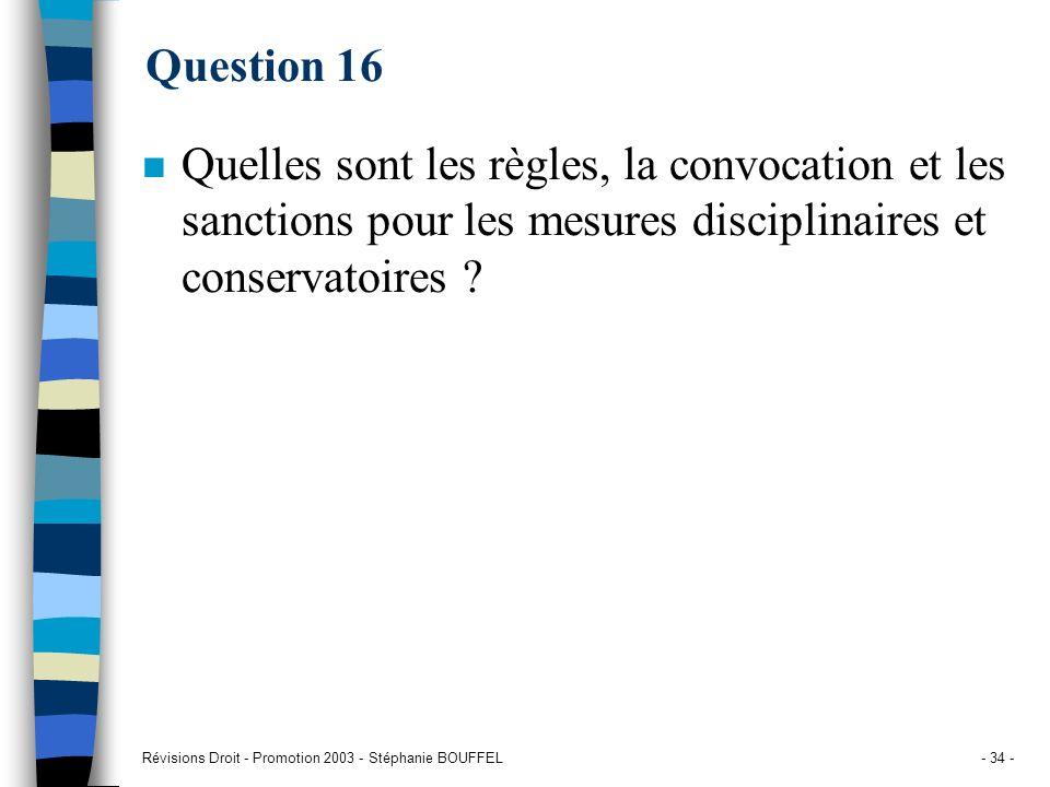 Révisions Droit - Promotion 2003 - Stéphanie BOUFFEL- 34 - Question 16 n Quelles sont les règles, la convocation et les sanctions pour les mesures dis