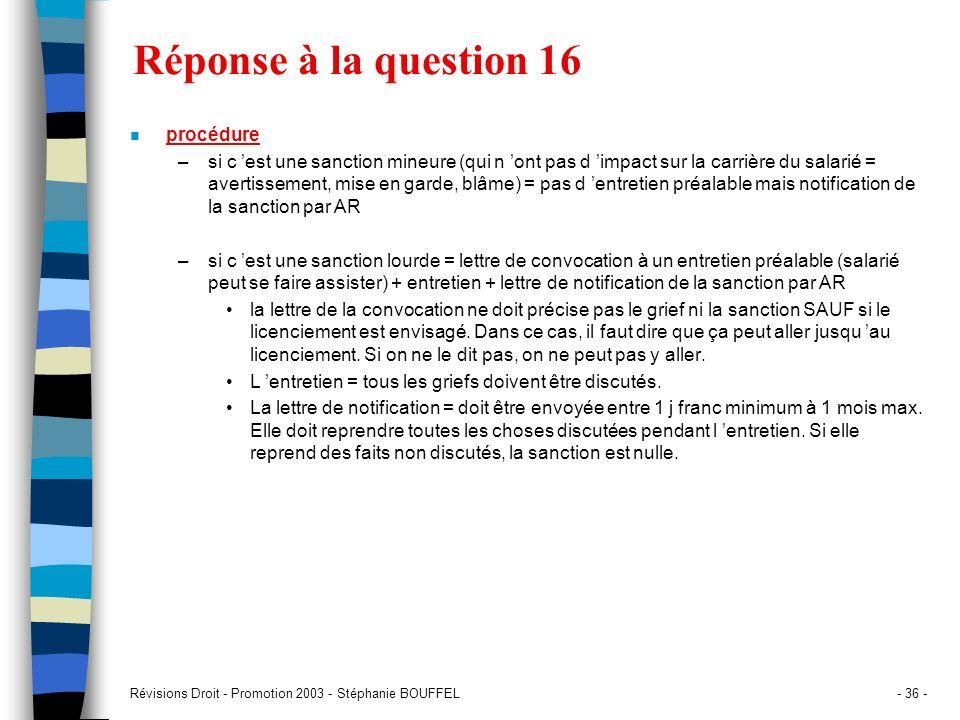 Révisions Droit - Promotion 2003 - Stéphanie BOUFFEL- 36 - Réponse à la question 16 n procédure –si c est une sanction mineure (qui n ont pas d impact