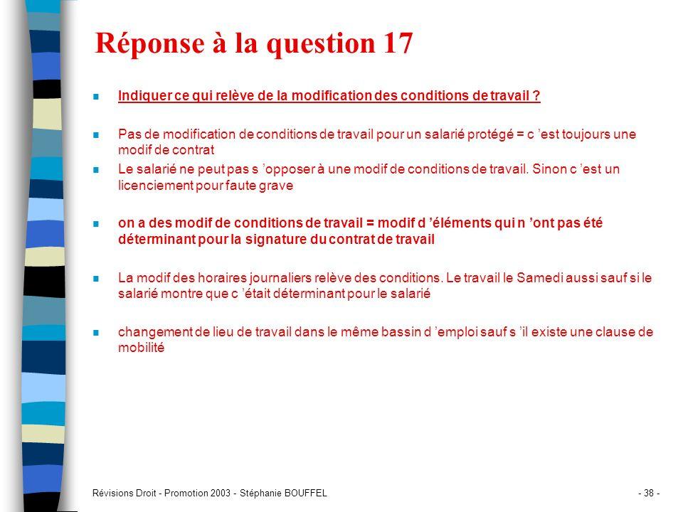 Révisions Droit - Promotion 2003 - Stéphanie BOUFFEL- 38 - Réponse à la question 17 n Indiquer ce qui relève de la modification des conditions de trav