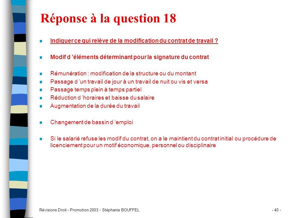 Révisions Droit - Promotion 2003 - Stéphanie BOUFFEL- 40 - Réponse à la question 18 n Indiquer ce qui relève de la modification du contrat de travail