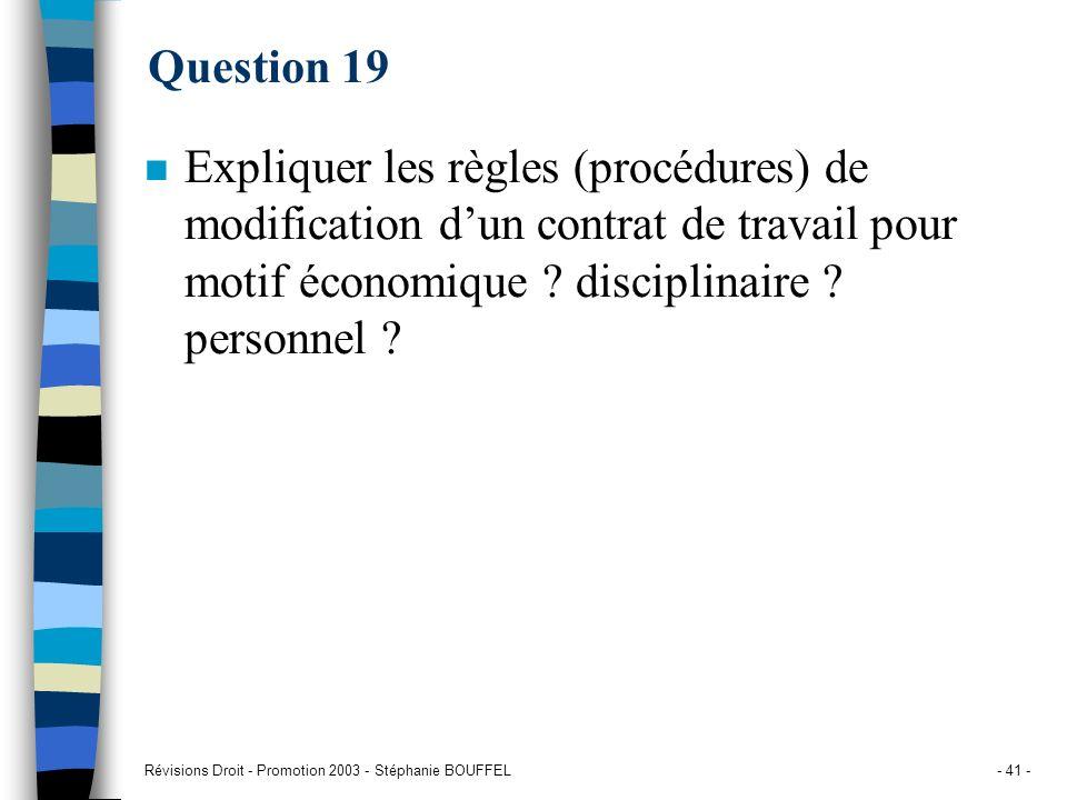Révisions Droit - Promotion 2003 - Stéphanie BOUFFEL- 41 - Question 19 n Expliquer les règles (procédures) de modification dun contrat de travail pour