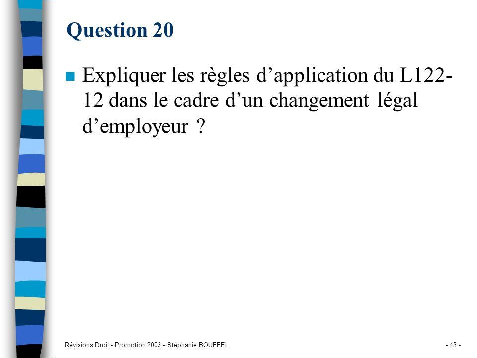 Révisions Droit - Promotion 2003 - Stéphanie BOUFFEL- 43 - Question 20 n Expliquer les règles dapplication du L122- 12 dans le cadre dun changement lé