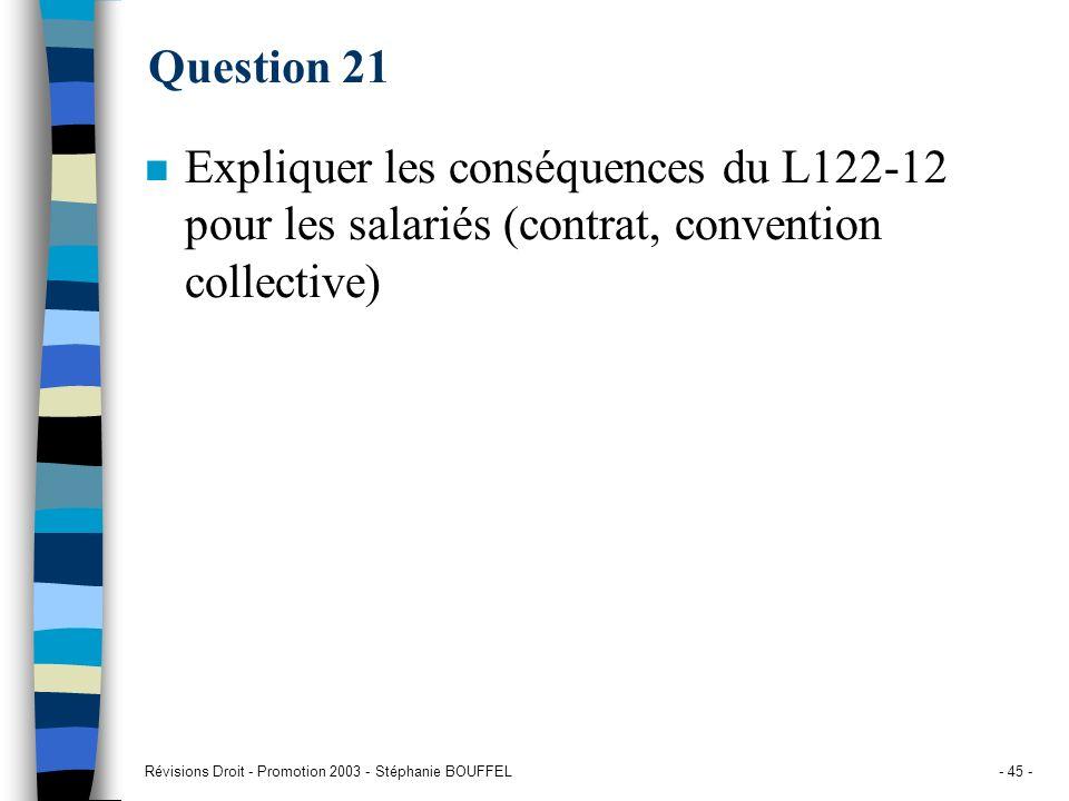 Révisions Droit - Promotion 2003 - Stéphanie BOUFFEL- 45 - Question 21 n Expliquer les conséquences du L122-12 pour les salariés (contrat, convention