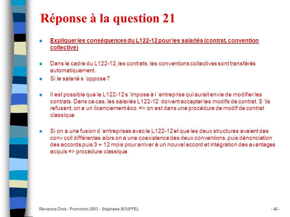 Révisions Droit - Promotion 2003 - Stéphanie BOUFFEL- 46 - Réponse à la question 21 n Expliquer les conséquences du L122-12 pour les salariés (contrat