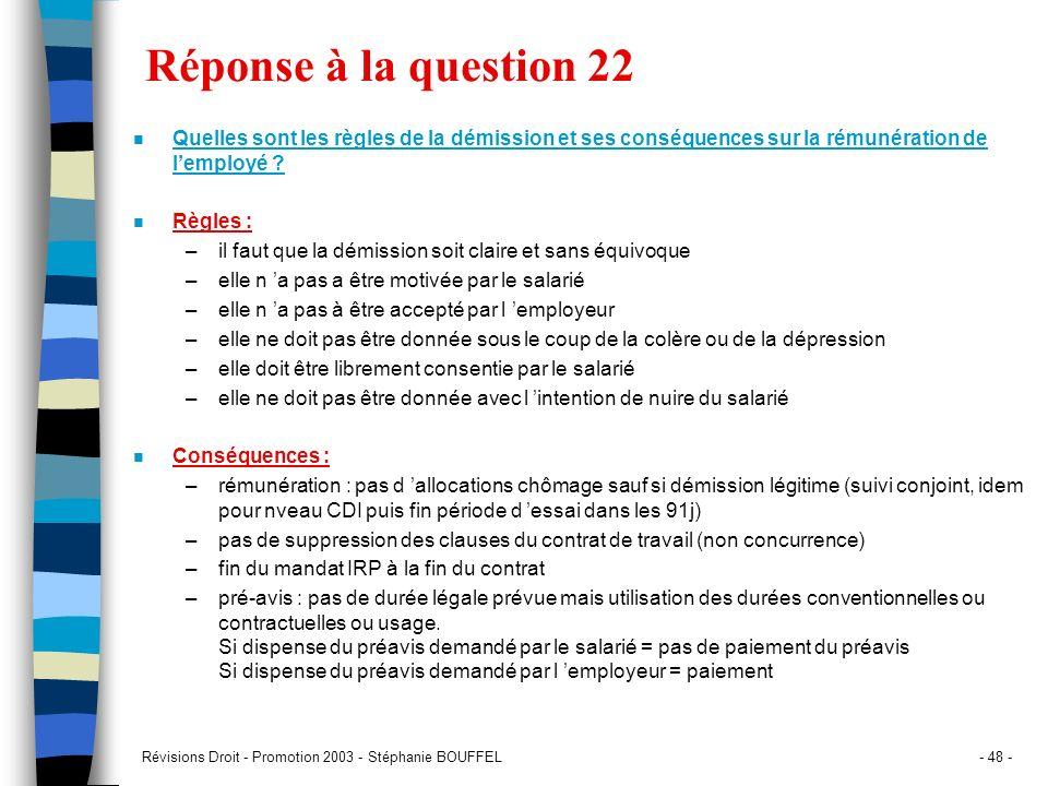Révisions Droit - Promotion 2003 - Stéphanie BOUFFEL- 48 - Réponse à la question 22 n Quelles sont les règles de la démission et ses conséquences sur