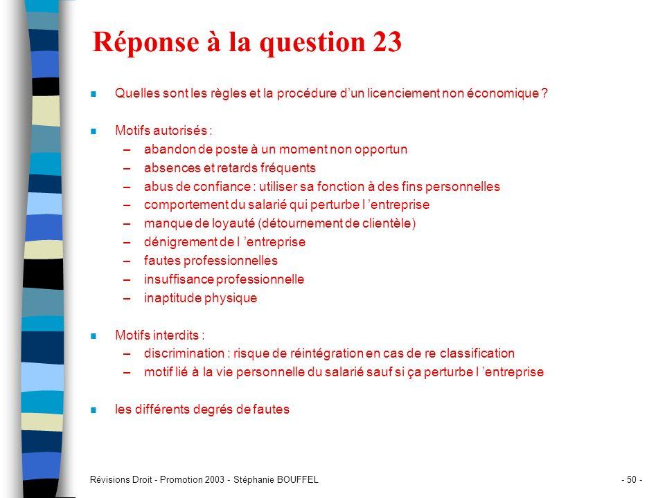 Révisions Droit - Promotion 2003 - Stéphanie BOUFFEL- 50 - Réponse à la question 23 n Quelles sont les règles et la procédure dun licenciement non éco