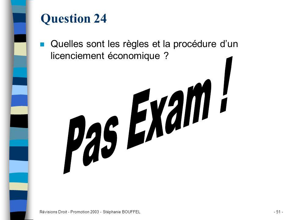 Révisions Droit - Promotion 2003 - Stéphanie BOUFFEL- 51 - Question 24 n Quelles sont les règles et la procédure dun licenciement économique ?