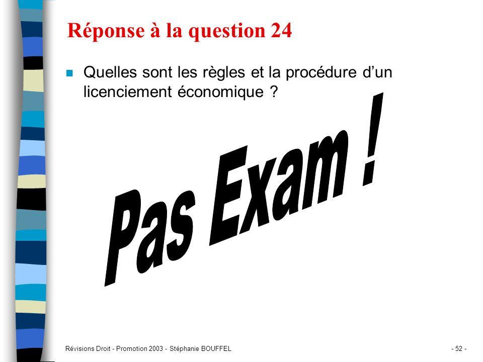 Révisions Droit - Promotion 2003 - Stéphanie BOUFFEL- 52 - Réponse à la question 24 n Quelles sont les règles et la procédure dun licenciement économi