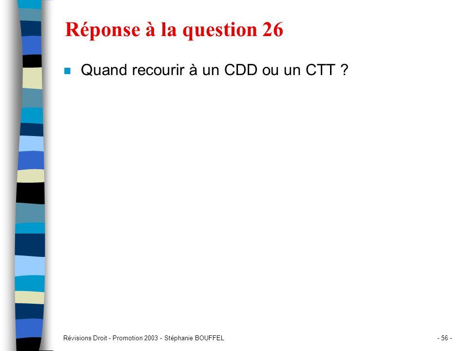 Révisions Droit - Promotion 2003 - Stéphanie BOUFFEL- 56 - Réponse à la question 26 n Quand recourir à un CDD ou un CTT ?
