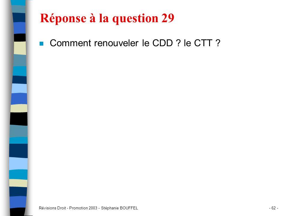 Révisions Droit - Promotion 2003 - Stéphanie BOUFFEL- 62 - Réponse à la question 29 n Comment renouveler le CDD ? le CTT ?