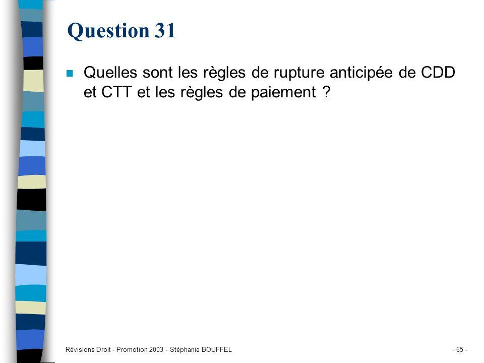 Révisions Droit - Promotion 2003 - Stéphanie BOUFFEL- 65 - Question 31 n Quelles sont les règles de rupture anticipée de CDD et CTT et les règles de p