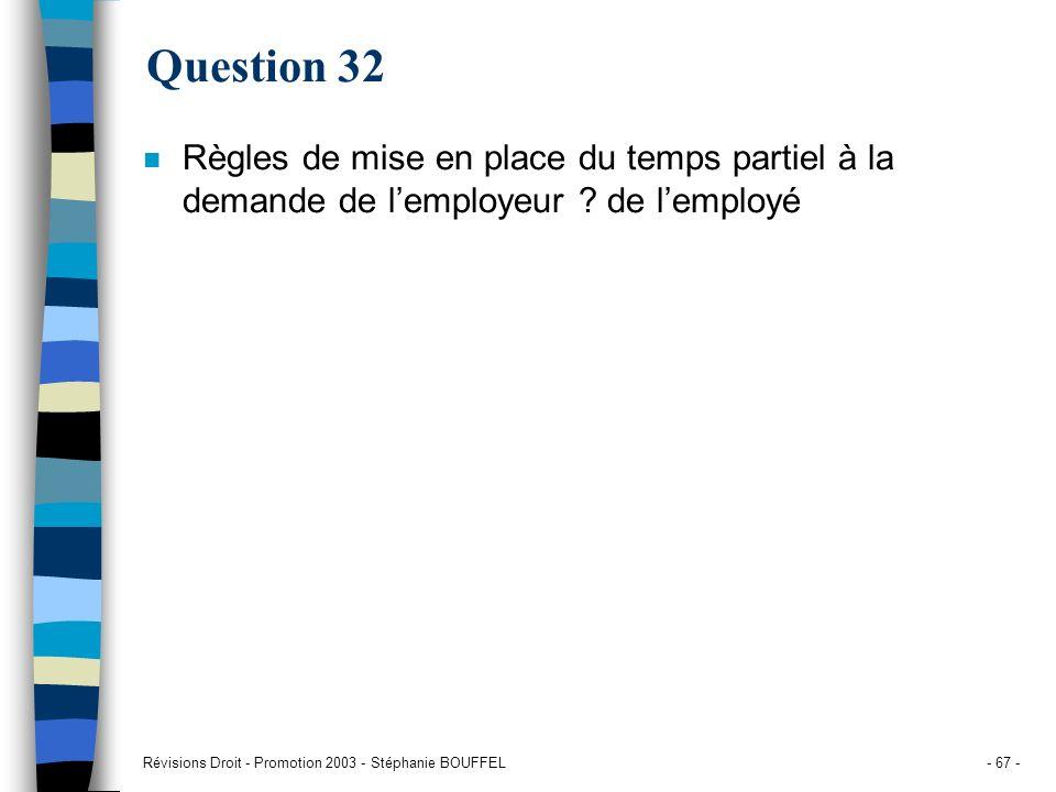 Révisions Droit - Promotion 2003 - Stéphanie BOUFFEL- 67 - Question 32 n Règles de mise en place du temps partiel à la demande de lemployeur ? de lemp