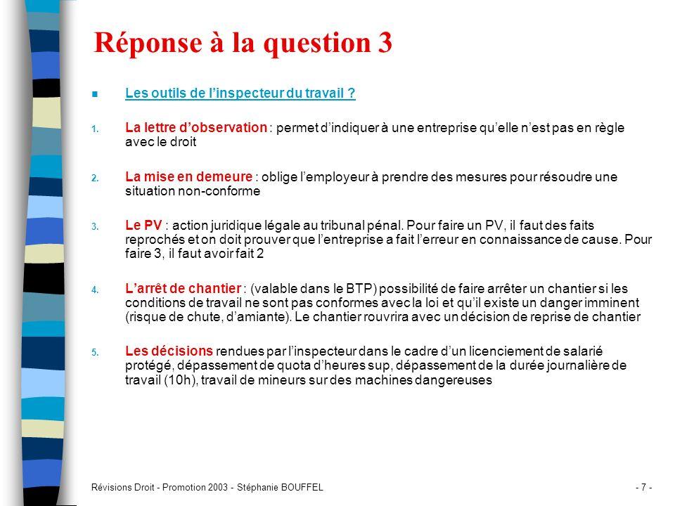 Révisions Droit - Promotion 2003 - Stéphanie BOUFFEL- 7 - Réponse à la question 3 n Les outils de linspecteur du travail ? 1. La lettre dobservation :