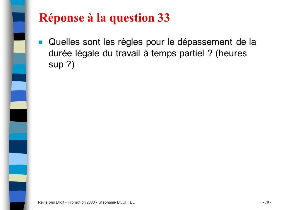 Révisions Droit - Promotion 2003 - Stéphanie BOUFFEL- 70 - Réponse à la question 33 n Quelles sont les règles pour le dépassement de la durée légale d