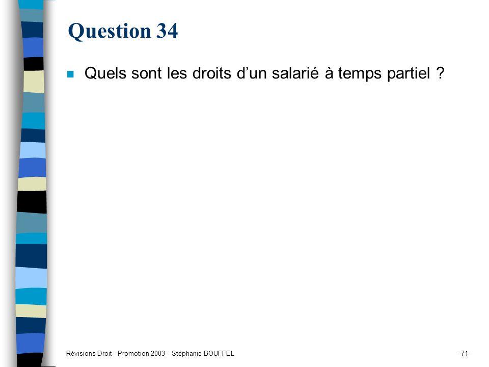 Révisions Droit - Promotion 2003 - Stéphanie BOUFFEL- 71 - Question 34 n Quels sont les droits dun salarié à temps partiel ?