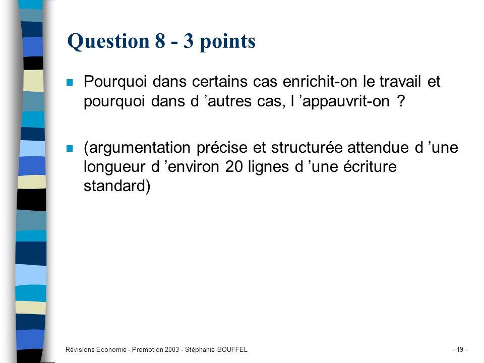 Révisions Economie - Promotion 2003 - Stéphanie BOUFFEL- 19 - Question 8 - 3 points n Pourquoi dans certains cas enrichit-on le travail et pourquoi da