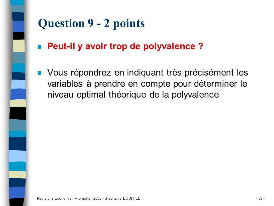 Révisions Economie - Promotion 2003 - Stéphanie BOUFFEL- 39 - Question 9 - 2 points n Peut-il y avoir trop de polyvalence ? n Vous répondrez en indiqu