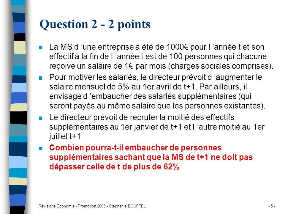 Révisions Economie - Promotion 2003 - Stéphanie BOUFFEL- 5 - Question 2 - 2 points n La MS d une entreprise a été de 1000 pour l année t et son effect
