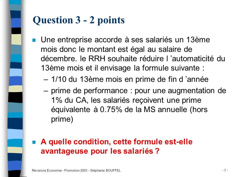 Révisions Economie - Promotion 2003 - Stéphanie BOUFFEL- 7 - Question 3 - 2 points n Une entreprise accorde à ses salariés un 13ème mois donc le monta