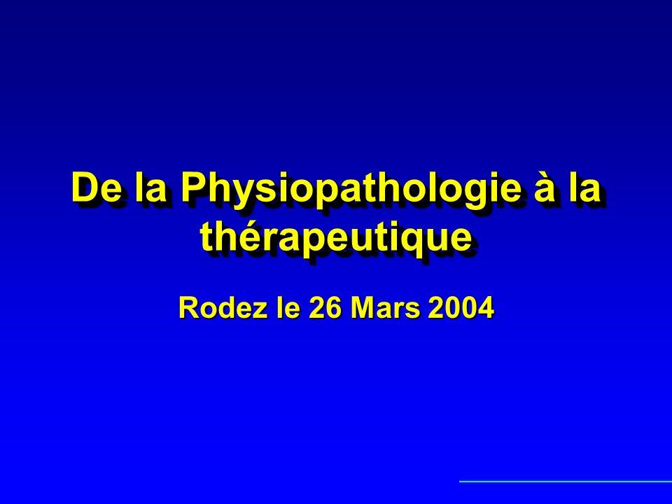 De la Physiopathologie à la thérapeutique Rodez le 26 Mars 2004