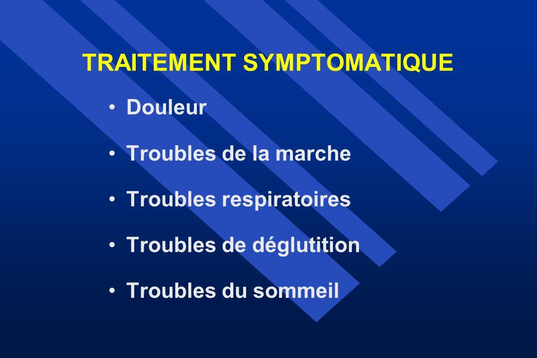 TRAITEMENT SYMPTOMATIQUE Douleur Troubles de la marche Troubles respiratoires Troubles de déglutition Troubles du sommeil