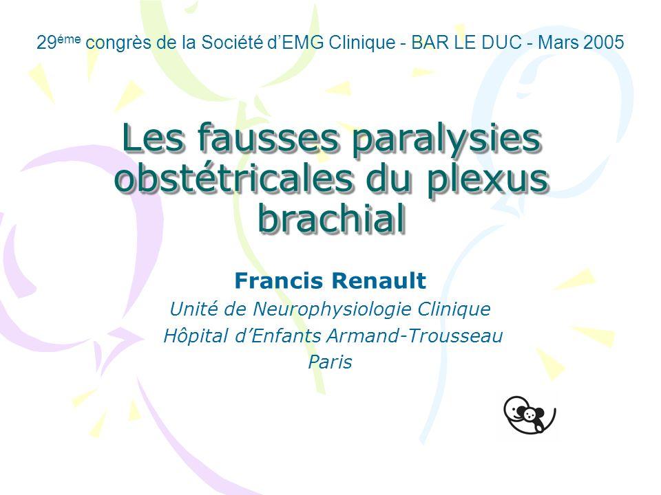Les fausses paralysies obstétricales du plexus brachial Francis Renault Unité de Neurophysiologie Clinique Hôpital dEnfants Armand-Trousseau Paris 29
