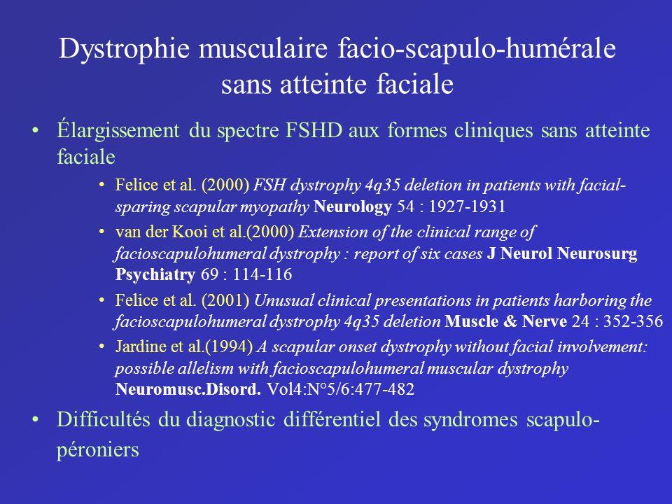 Dystrophie musculaire facio-scapulo-humérale sans atteinte faciale Élargissement du spectre FSHD aux formes cliniques sans atteinte faciale Felice et