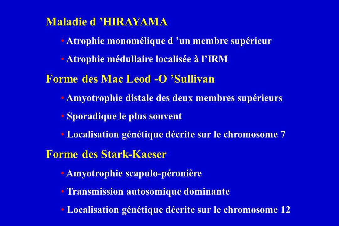 Maladie d HIRAYAMA Atrophie monomélique d un membre supérieur Atrophie médullaire localisée à lIRM Forme des Mac Leod -O Sullivan Amyotrophie distale