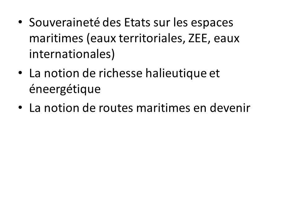 Souveraineté des Etats sur les espaces maritimes (eaux territoriales, ZEE, eaux internationales) La notion de richesse halieutique et éneergétique