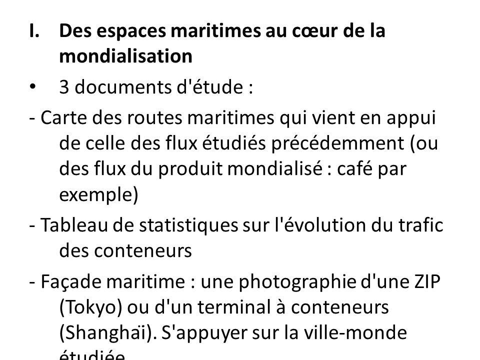 I.Des espaces maritimes au cœur de la mondialisation 3 documents d'étude : - Carte des routes maritimes qui vient en appui de celle des flux étudié