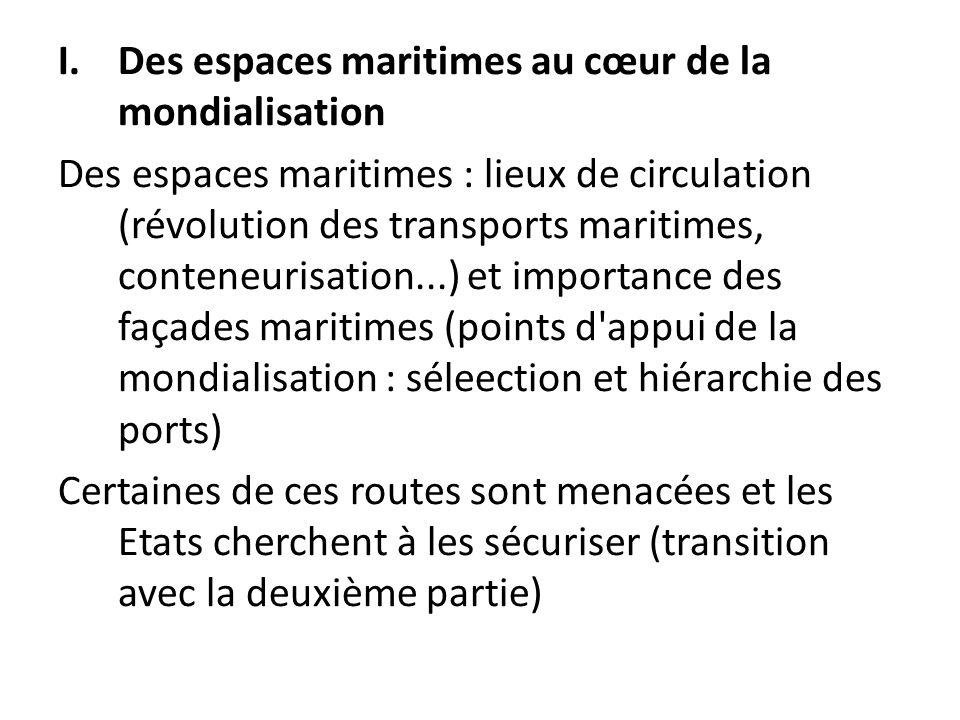 I.Des espaces maritimes au cœur de la mondialisation Des espaces maritimes : lieux de circulation (révolution des transports maritimes, conteneurisat