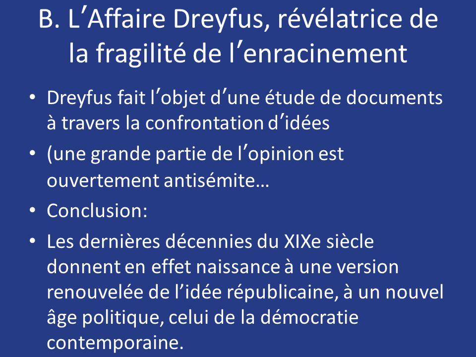 B. LAffaire Dreyfus, révélatrice de la fragilité de lenracinement Dreyfus fait lobjet dune étude de documents à travers la confrontation didées (une g