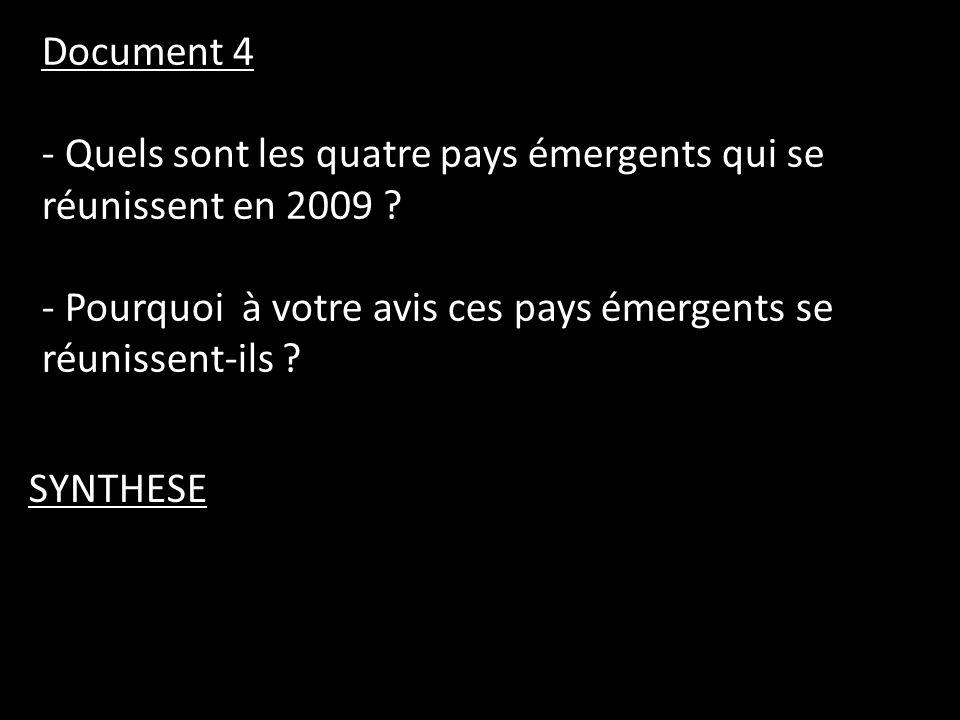 Document 4 - Quels sont les quatre pays émergents qui se réunissent en 2009 ? - Pourquoi à votre avis ces pays émergents se réunissent-ils ? SYNTHESE