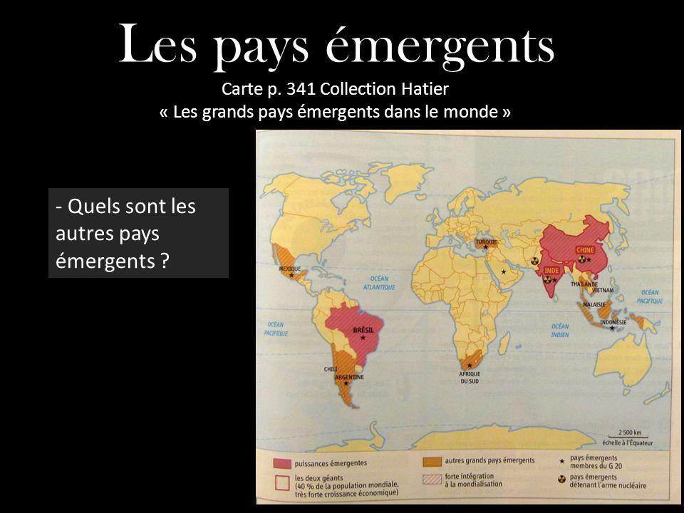 Les pays émergents Carte p. 341 Collection Hatier « Les grands pays émergents dans le monde » - Quels sont les autres pays émergents ?