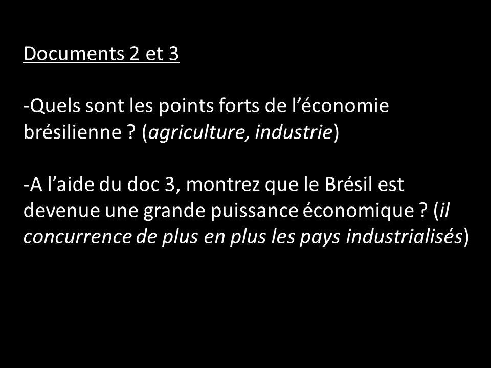 Documents 2 et 3 -Quels sont les points forts de léconomie brésilienne ? (agriculture, industrie) -A laide du doc 3, montrez que le Brésil est devenue