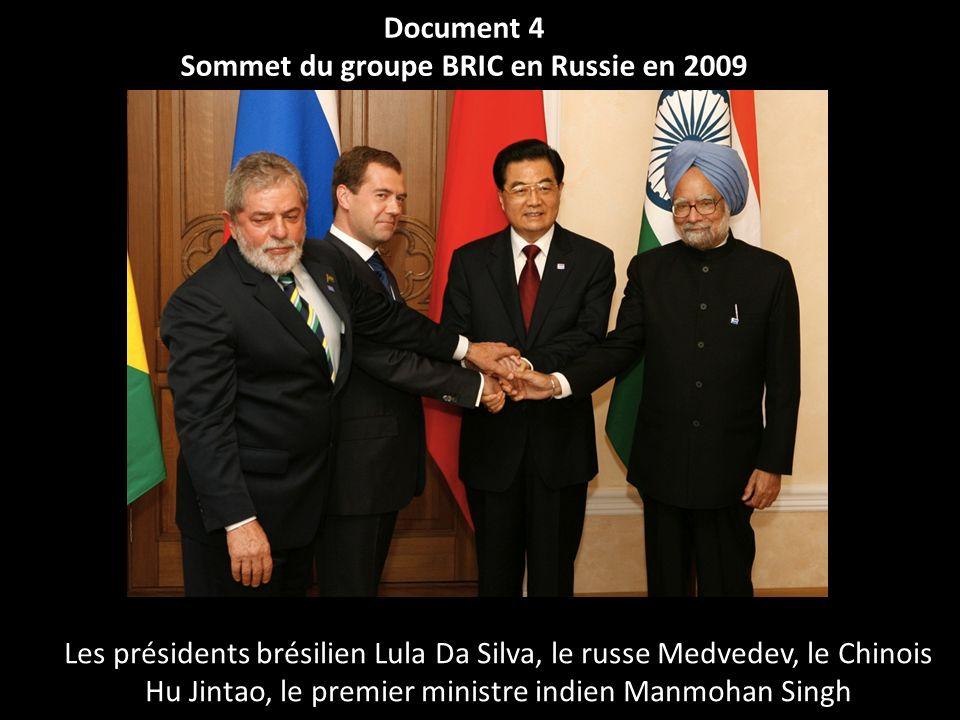 Document 4 Sommet du groupe BRIC en Russie en 2009 Les présidents brésilien Lula Da Silva, le russe Medvedev, le Chinois Hu Jintao, le premier ministr