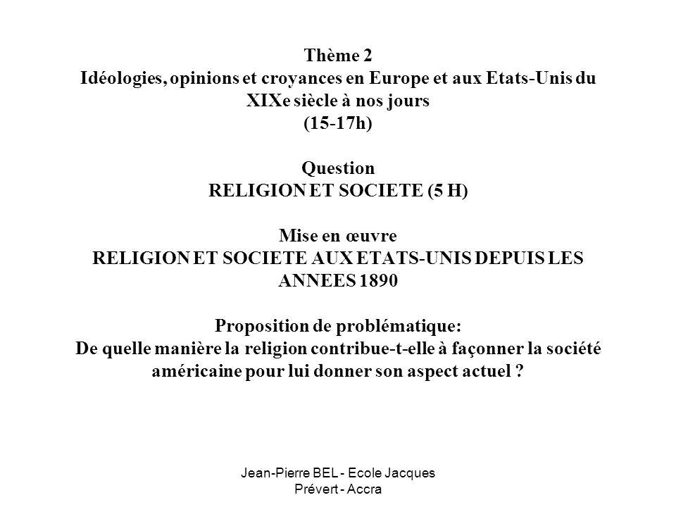 Jean-Pierre BEL - Ecole Jacques Prévert - Accra Thème 2 Idéologies, opinions et croyances en Europe et aux Etats-Unis du XIXe siècle à nos jours (15-1