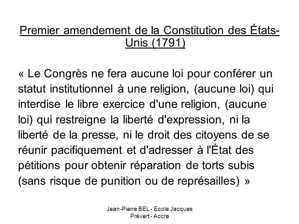 Jean-Pierre BEL - Ecole Jacques Prévert - Accra Premier amendement de la Constitution des États- Unis (1791) « Le Congrès ne fera aucune loi pour conf