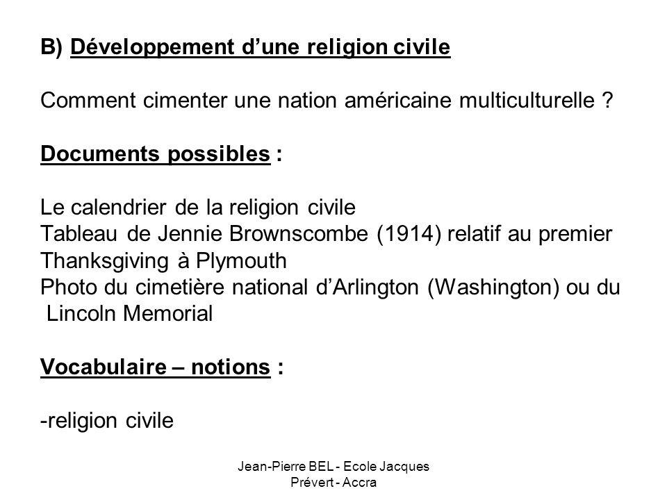 Jean-Pierre BEL - Ecole Jacques Prévert - Accra B) Développement dune religion civile Comment cimenter une nation américaine multiculturelle ? Documen