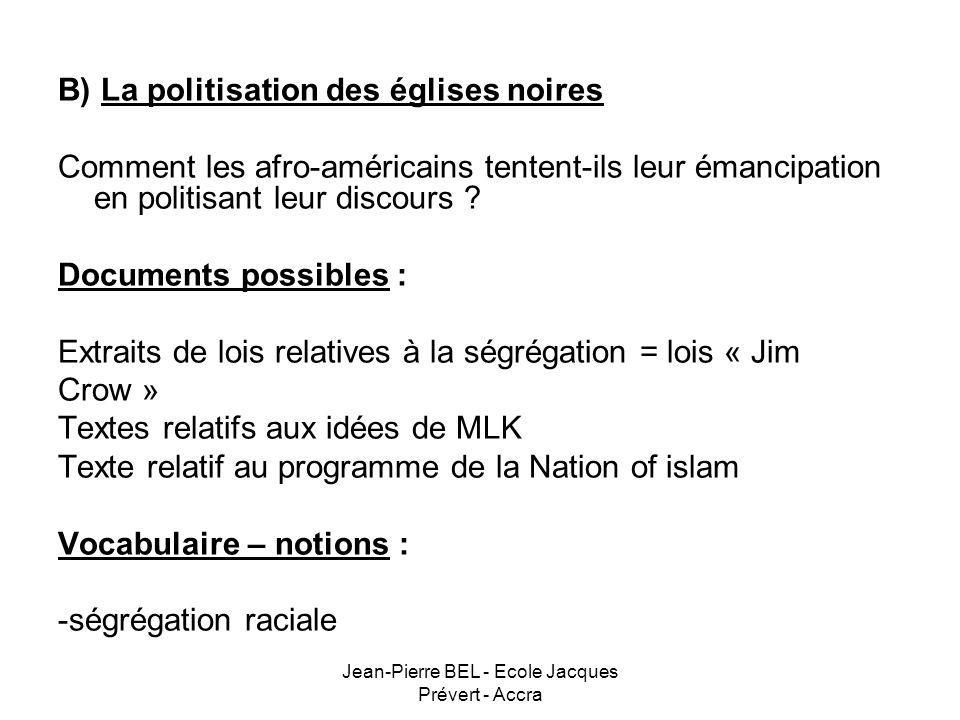 Jean-Pierre BEL - Ecole Jacques Prévert - Accra B) La politisation des églises noires Comment les afro-américains tentent-ils leur émancipation en pol