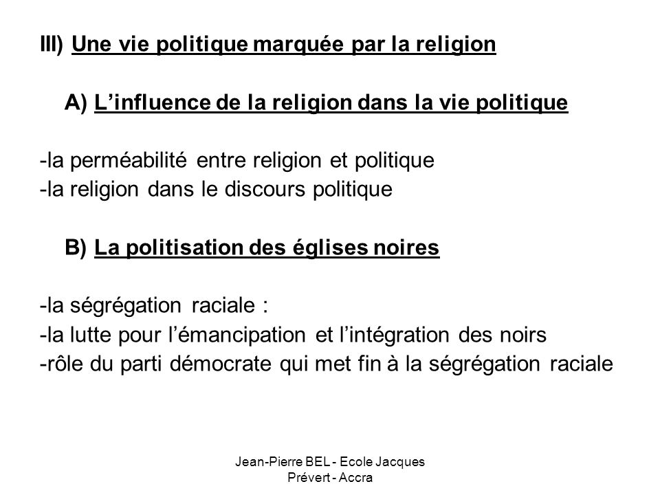 Jean-Pierre BEL - Ecole Jacques Prévert - Accra Troisième partie : une vie politique marquée par la religion (2 h) B) Linfluence de la religion dans la vie politique Pourquoi les Etats-Unis font-ils figure de cas à part dans le monde occidental .