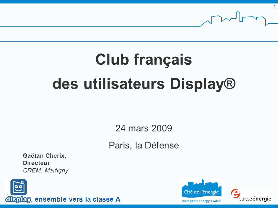 , ensemble vers la classe A 1 Club français des utilisateurs Display® 24 mars 2009 Paris, la Défense Gaëtan Cherix, Directeur CREM, Martigny