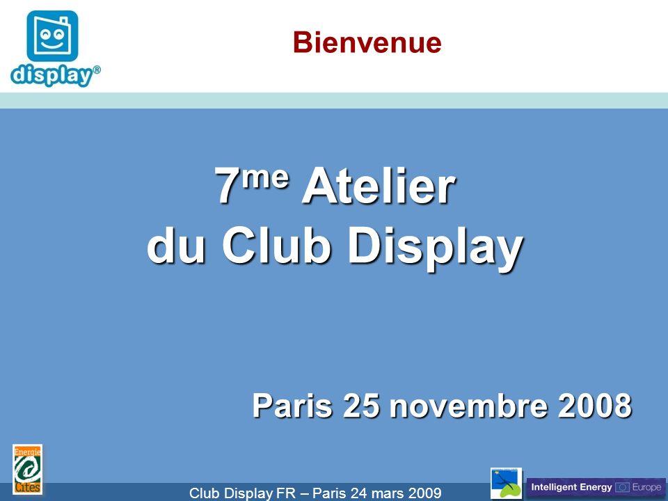 Cliquez pour modifier le style du titre Club Display FR – Paris 24 mars 2009 Bienvenue 7 me Atelier du Club Display Paris 25 novembre 2008