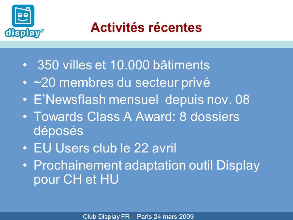 Cliquez pour modifier le style du titre Club Display FR – Paris 24 mars 2009 Activités récentes 350 villes et 10.000 bâtiments ~20 membres du secteur privé ENewsflash mensuel depuis nov.